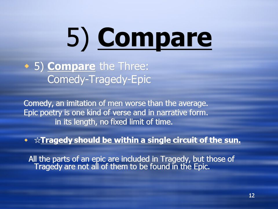 12 5) Compare  5) Compare the Three: Comedy-Tragedy-Epic Comedy, an imitation of men worse than the average.