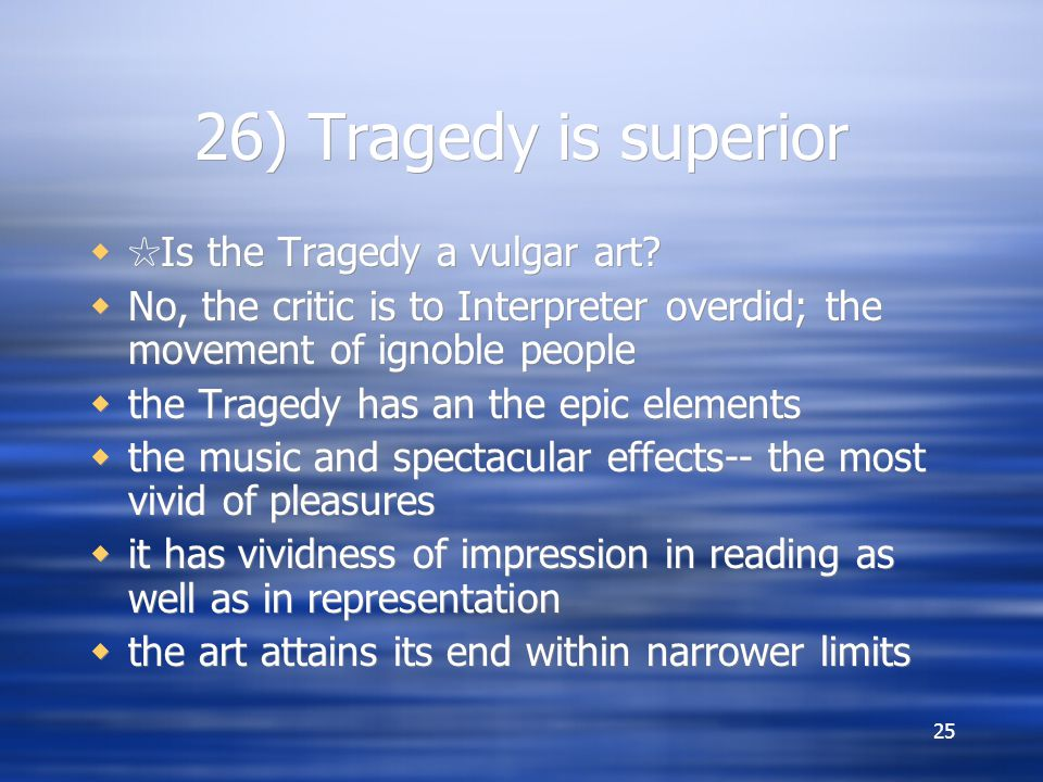 25 26) Tragedy is superior  ☆ Is the Tragedy a vulgar art.
