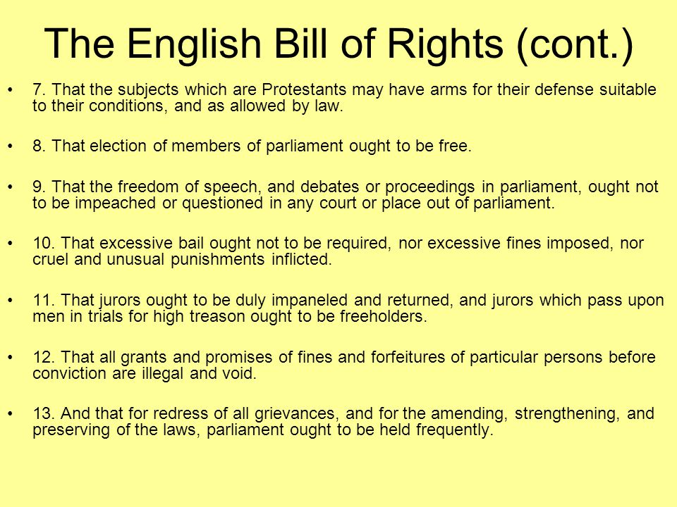 The English Bill of Rights (cont.) 7. That the subjects which are Protestants may have arms for their defense suitable to their conditions, and as all