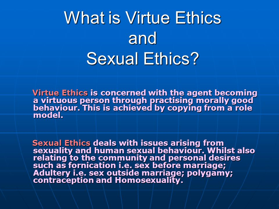 What is Virtue Ethics and Sexual Ethics.