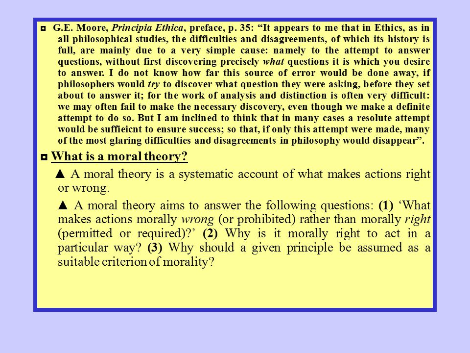 """◘ G.E. Moore, Principia Ethica, preface, p. 35: """"It appears to me that in Ethics, as in all philosophical studies, the difficulties and disagreements,"""