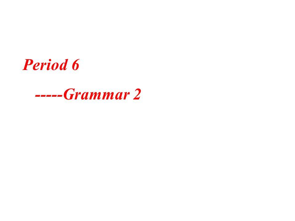 Period 6 -----Grammar 2