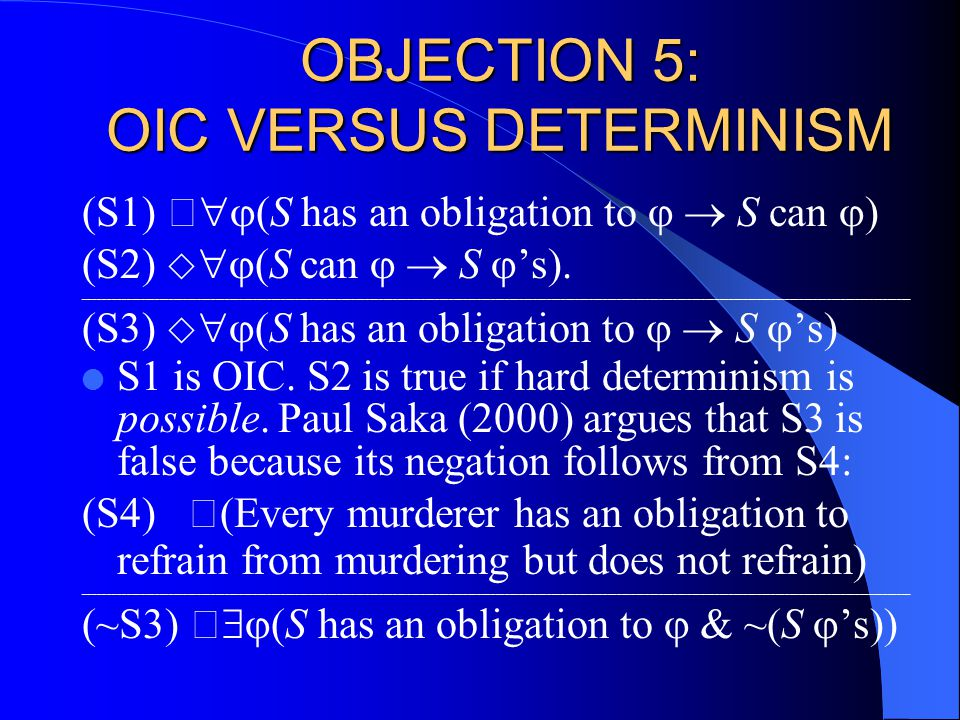 OBJECTION 5: OIC VERSUS DETERMINISM (S1)   (S has an obligation to   S can  ) (S2)   (S can   S  's).