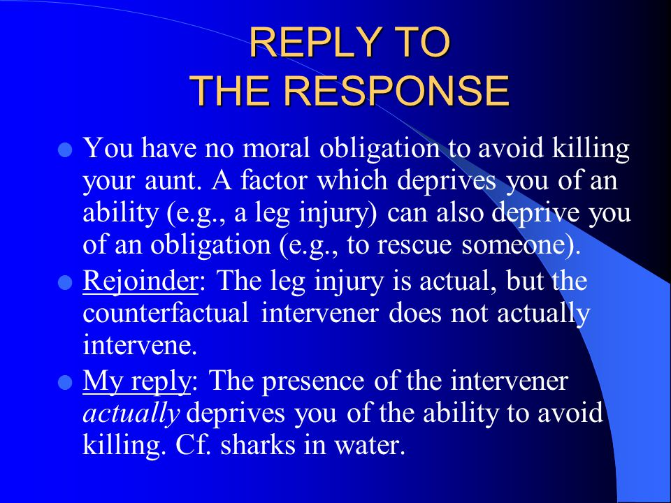 REPLY TO THE RESPONSE l You have no moral obligation to avoid killing your aunt.