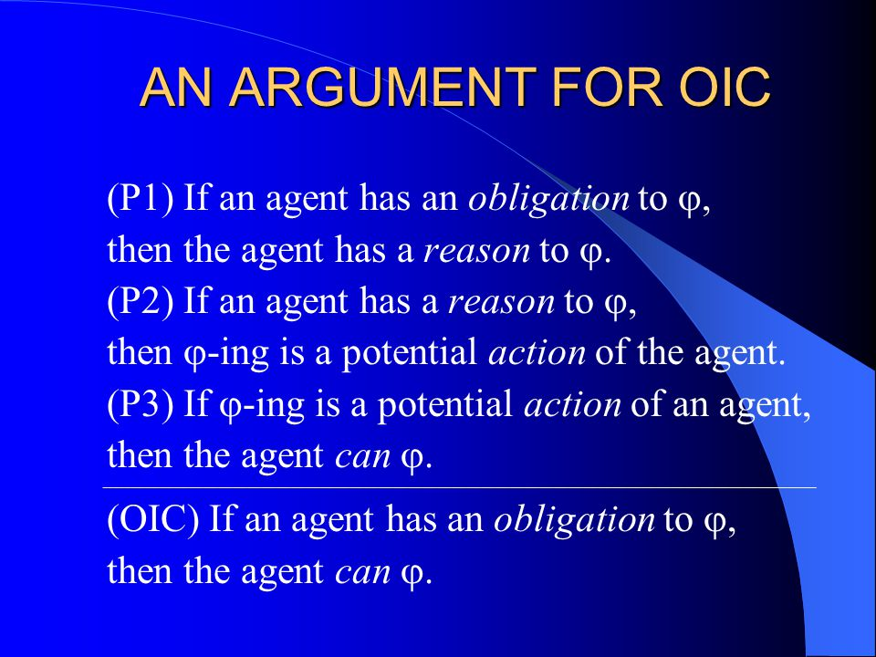 AN ARGUMENT FOR OIC (P1) If an agent has an obligation to , then the agent has a reason to .