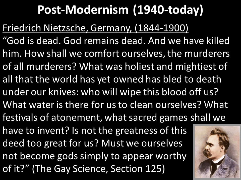 Post-Modernism (1940-today) Friedrich Nietzsche, Germany, (1844-1900) God is dead.