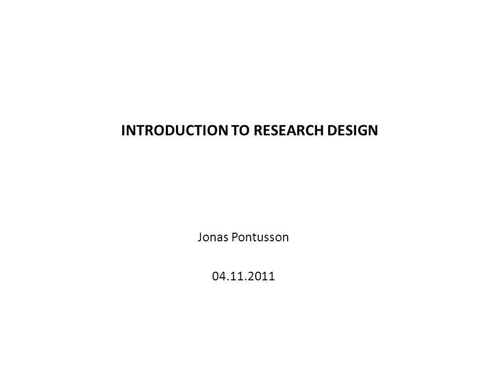 INTRODUCTION TO RESEARCH DESIGN Jonas Pontusson 04.11.2011