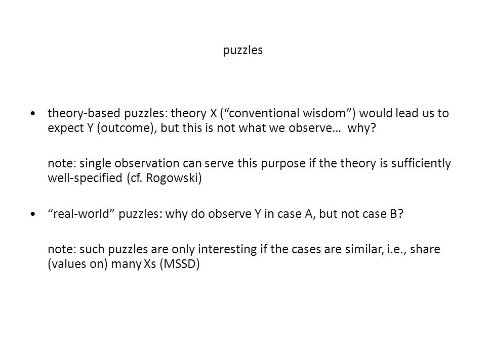 puzzles theory-based puzzles: theory X ( conventional wisdom ) would lead us to expect Y (outcome), but this is not what we observe… why.