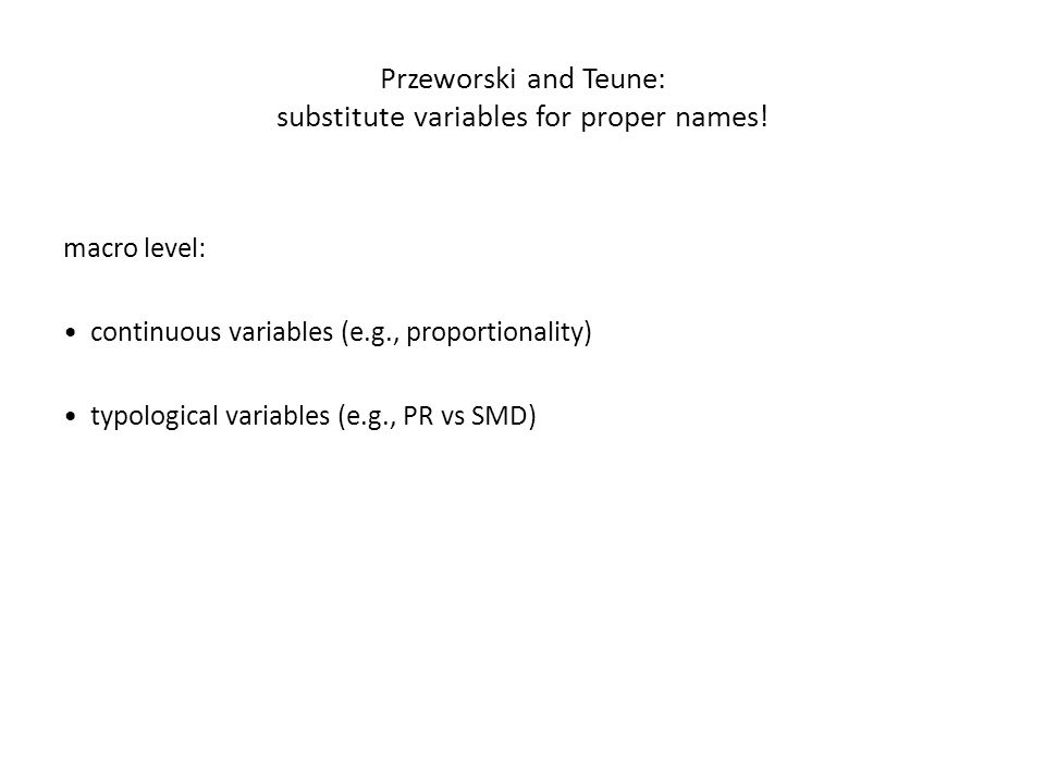 Przeworski and Teune: substitute variables for proper names.
