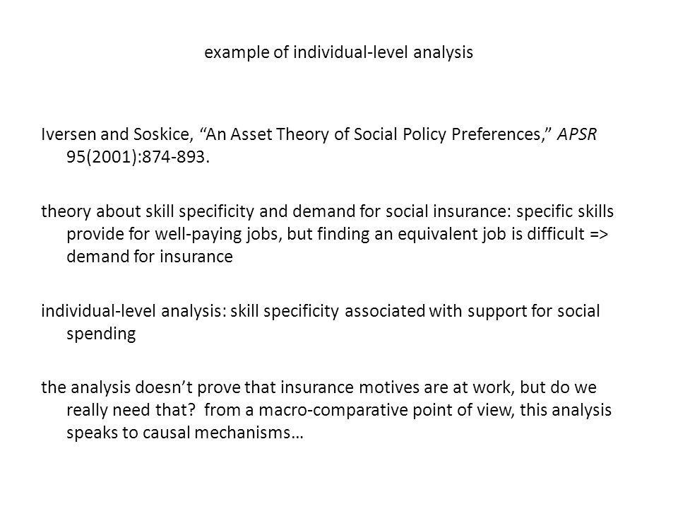 example of individual-level analysis Iversen and Soskice, An Asset Theory of Social Policy Preferences, APSR 95(2001):874-893.