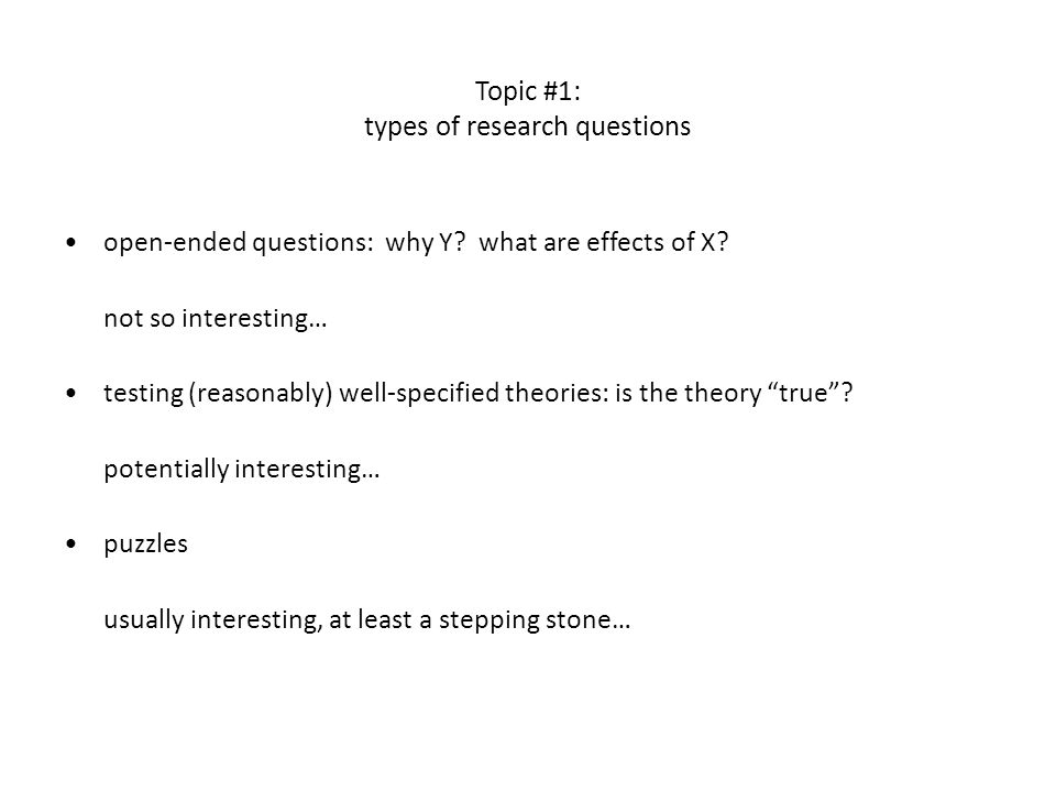 Topic #1: types of research questions open-ended questions: why Y.