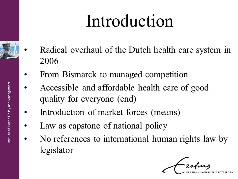 Institute of Health Policy and Management Human Rights & Health Care National policies are preceded by law as well Human rights precede policy Human rights and human dignity Social rights and their (lack of) justiciability Social rights are NOT second class human rights The right to health care as parameter for systems' reform