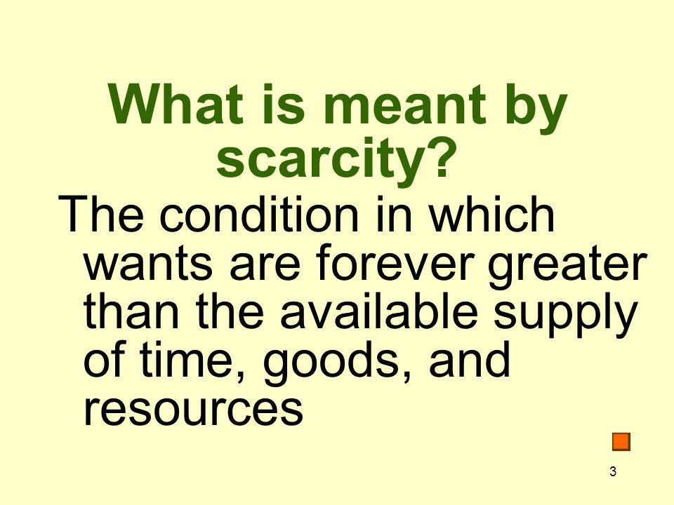 3 What is meant by scarcity.