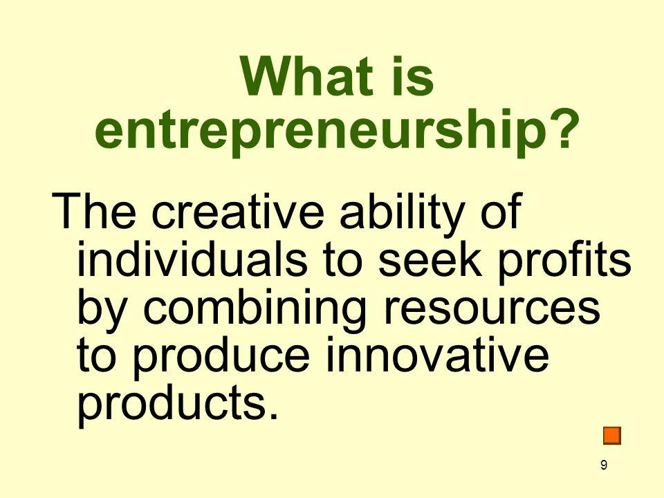 9 What is entrepreneurship.