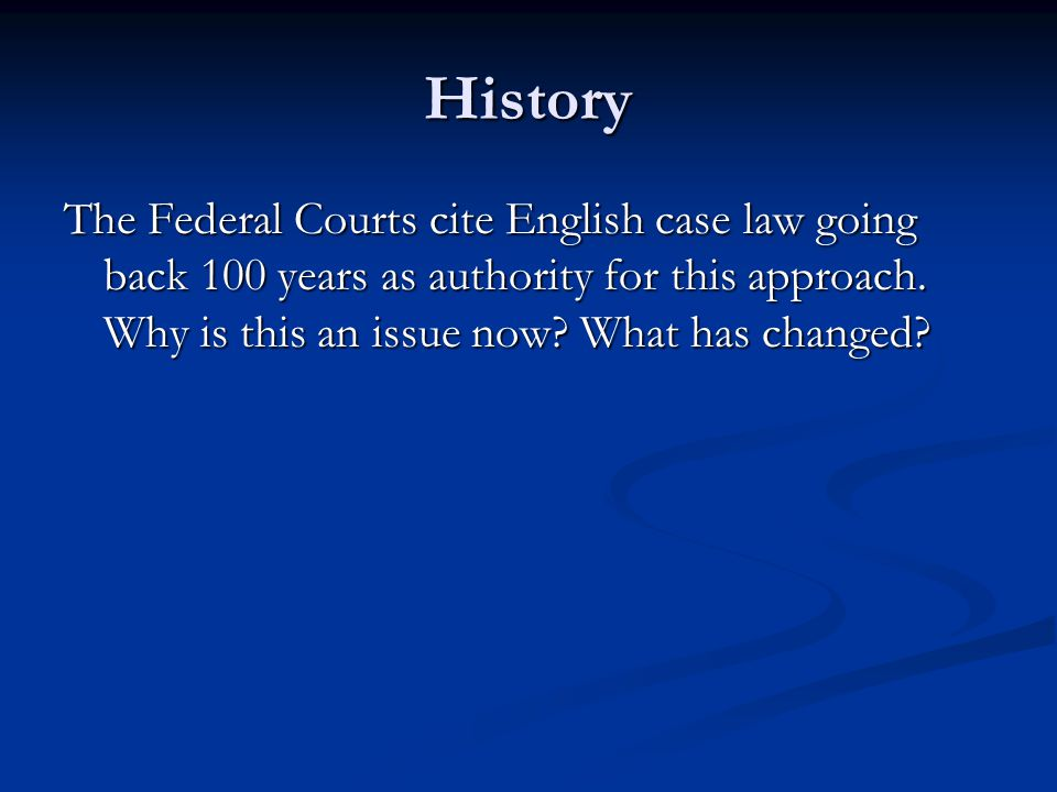 History The Federal Courts cite English case law going back 100 years as authority for this approach.