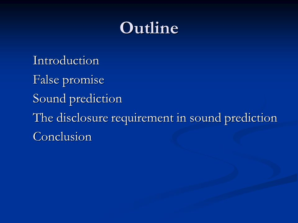 Outline Introduction False promise Sound prediction The disclosure requirement in sound prediction Conclusion