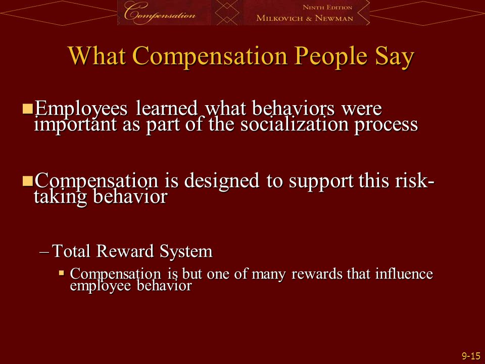 9-15 What Compensation People Say Employees learned what behaviors were important as part of the socialization process Employees learned what behavior