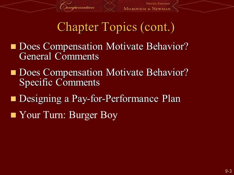 9-3 Chapter Topics (cont.) Does Compensation Motivate Behavior? General Comments Does Compensation Motivate Behavior? General Comments Does Compensati