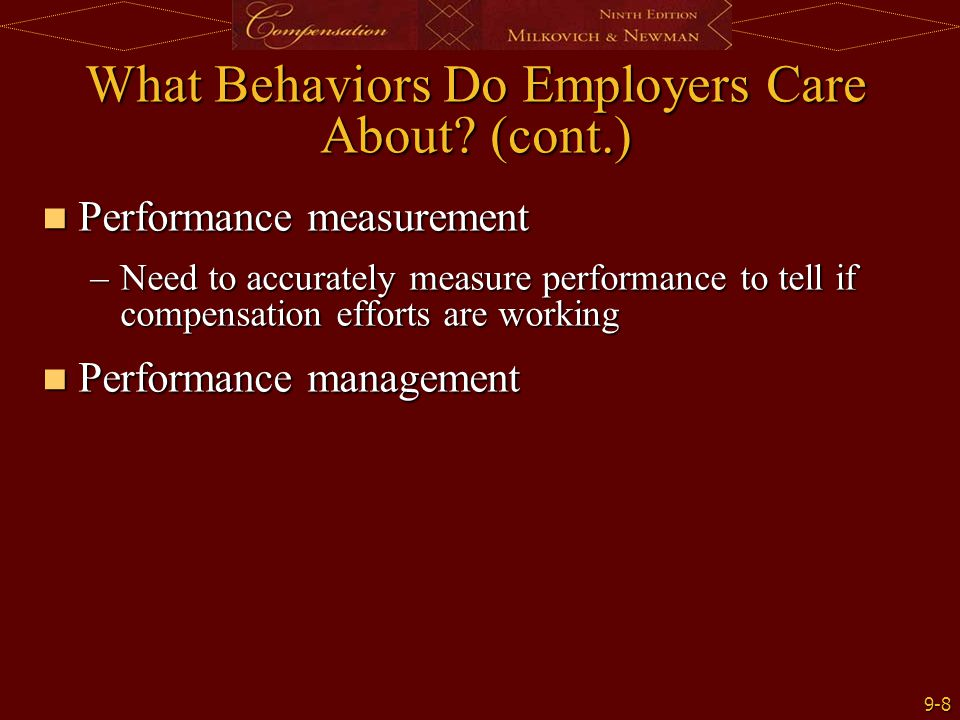 9-8 What Behaviors Do Employers Care About? (cont.) Performance measurement Performance measurement –Need to accurately measure performance to tell if