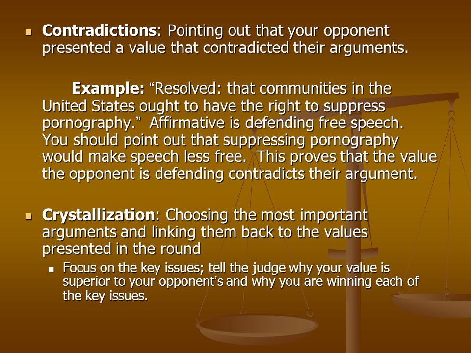 Contradictions: Pointing out that your opponent presented a value that contradicted their arguments. Contradictions: Pointing out that your opponent p