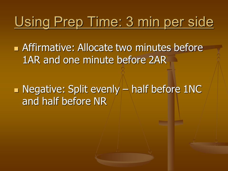 Using Prep Time: 3 min per side Affirmative: Allocate two minutes before 1AR and one minute before 2AR Affirmative: Allocate two minutes before 1AR an