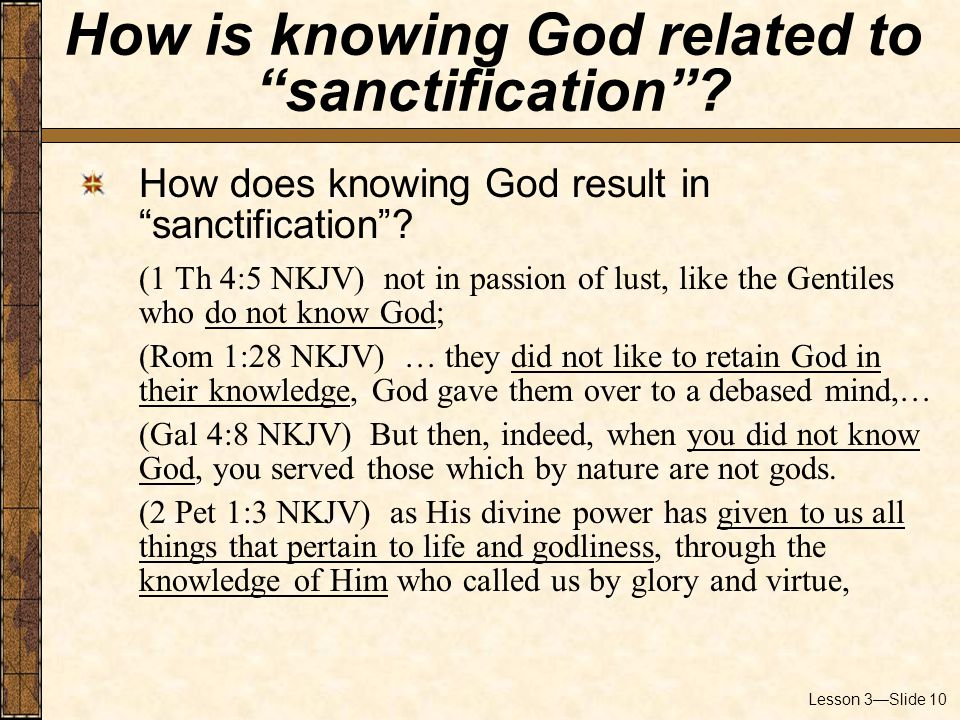 Lesson 3—Slide 10 How does knowing God result in sanctification .