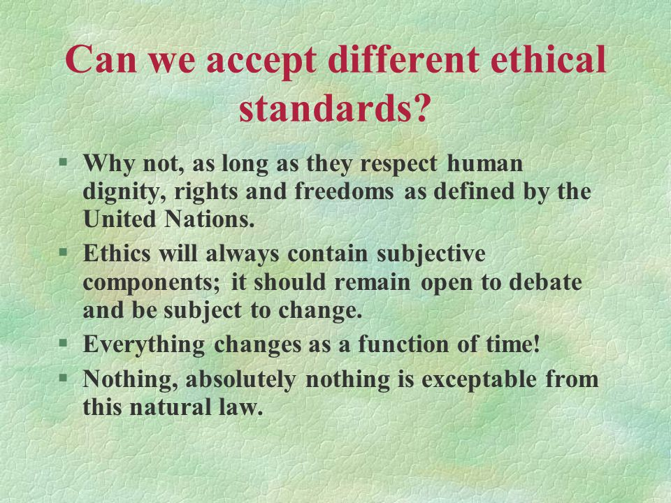 Can we accept different ethical standards.