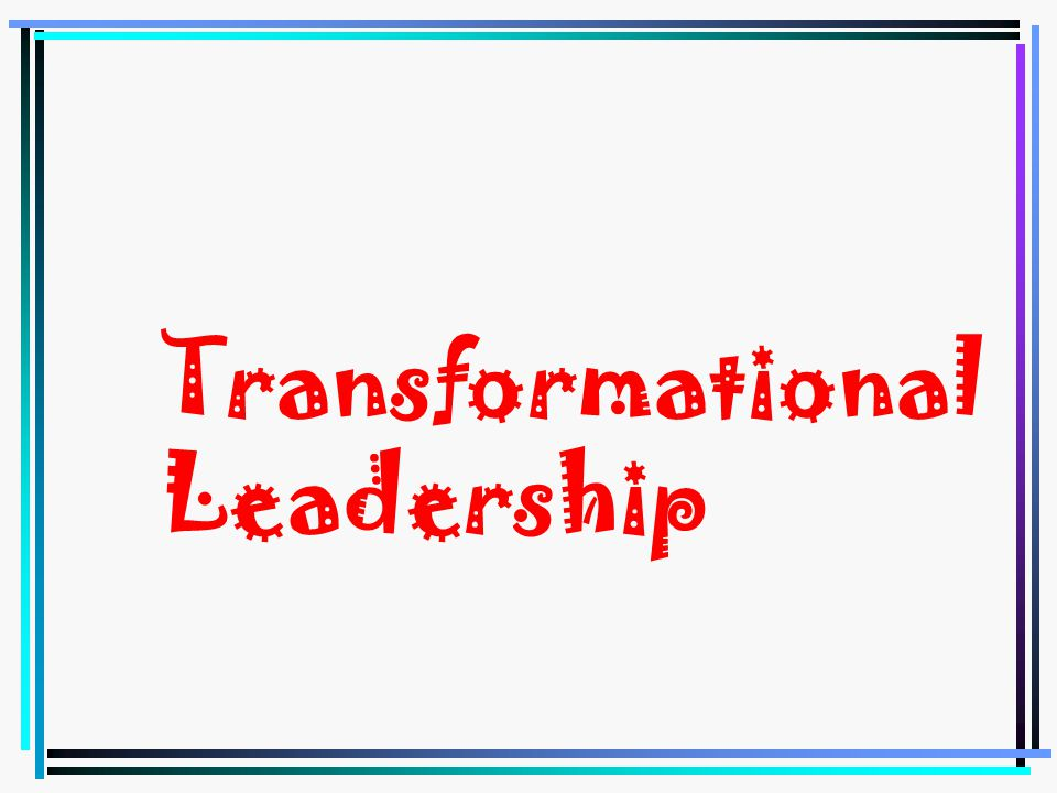 Works well in stable organizations –Does military qualify? Why?Generally easier to useWhy? Transactional Leaders: –Excel at management functions –Stre