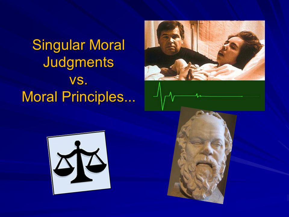 Singular Moral Judgments vs. Moral Principles...