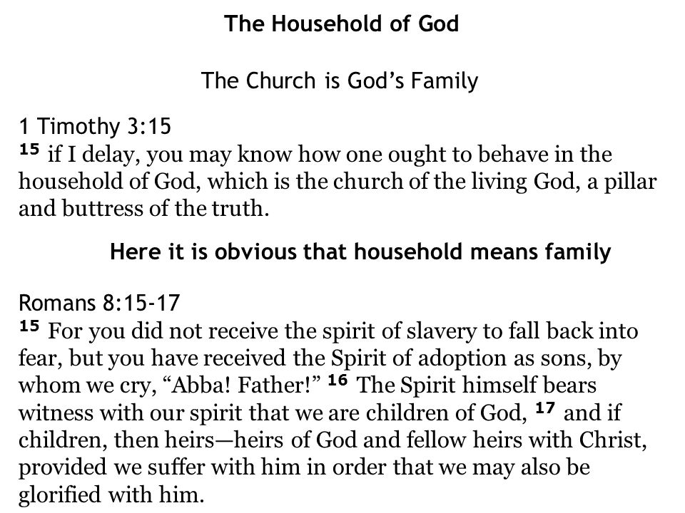 The Church is God's Family 1 Timothy 3:15 15 if I delay, you may know how one ought to behave in the household of God, which is the church of the living God, a pillar and buttress of the truth.
