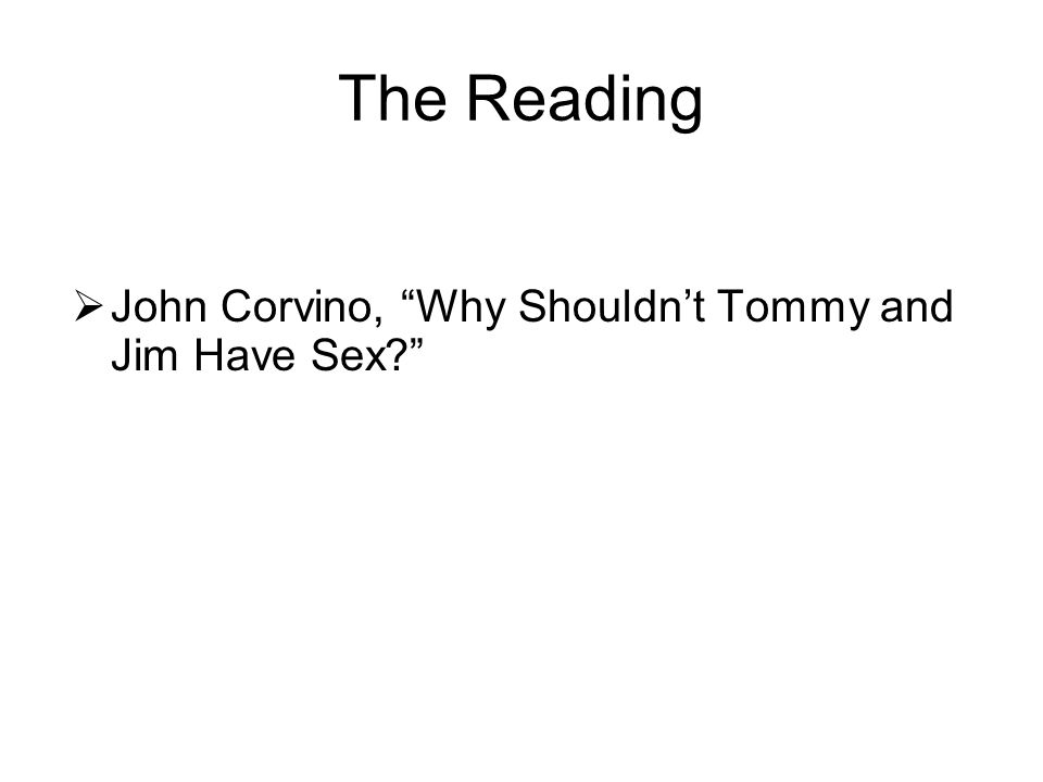 """The Reading  John Corvino, """"Why Shouldn't Tommy and Jim Have Sex?"""""""