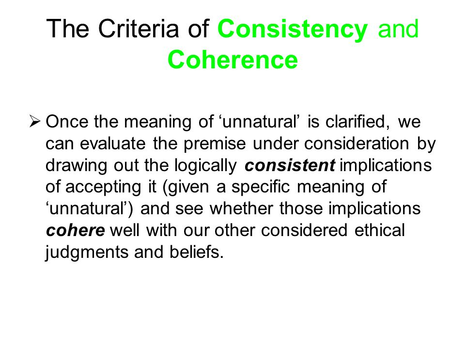 The Criteria of Consistency and Coherence  Once the meaning of 'unnatural' is clarified, we can evaluate the premise under consideration by drawing o