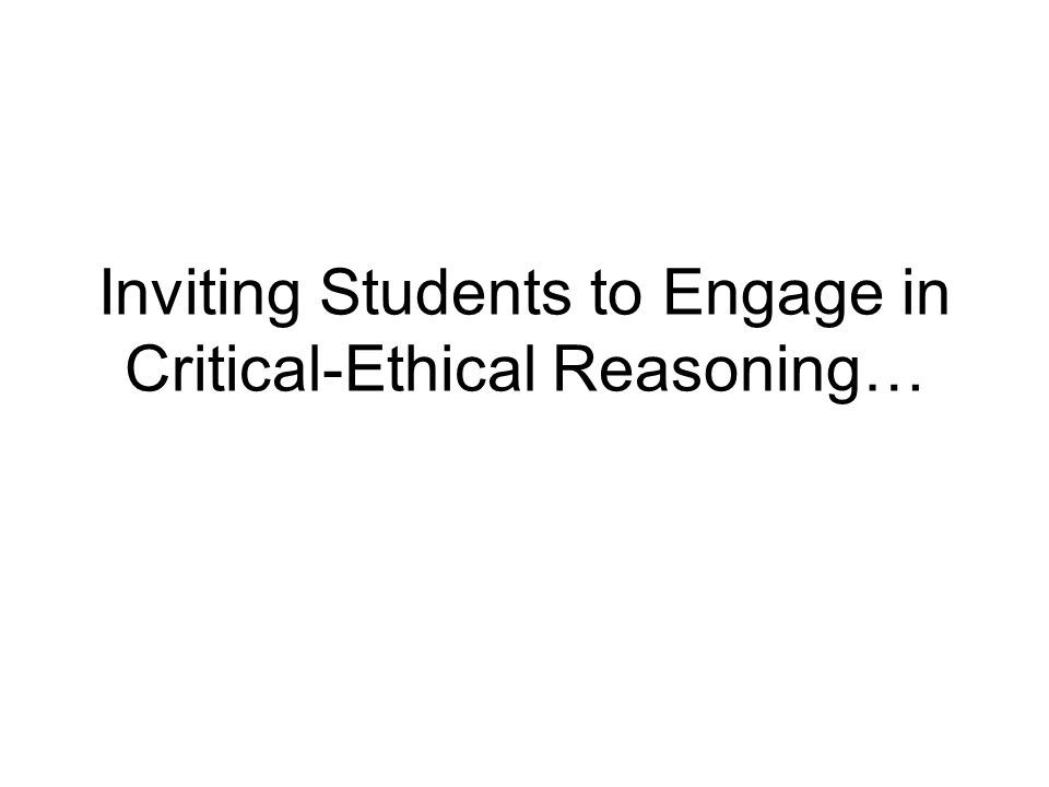 Inviting Students to Engage in Critical-Ethical Reasoning…