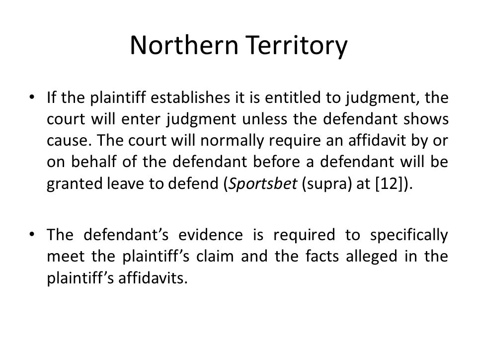 Northern Territory If the plaintiff establishes it is entitled to judgment, the court will enter judgment unless the defendant shows cause.