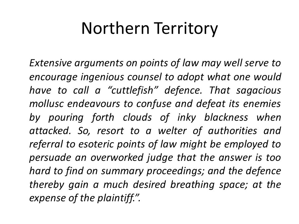 Northern Territory Extensive arguments on points of law may well serve to encourage ingenious counsel to adopt what one would have to call a cuttlefish defence.