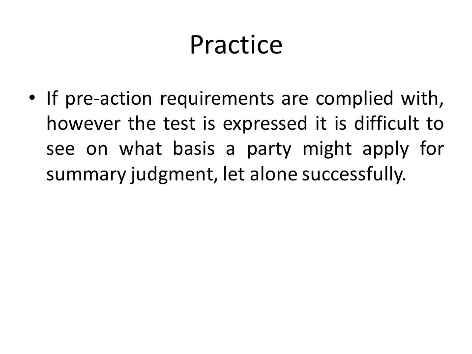 Practice If pre-action requirements are complied with, however the test is expressed it is difficult to see on what basis a party might apply for summary judgment, let alone successfully.