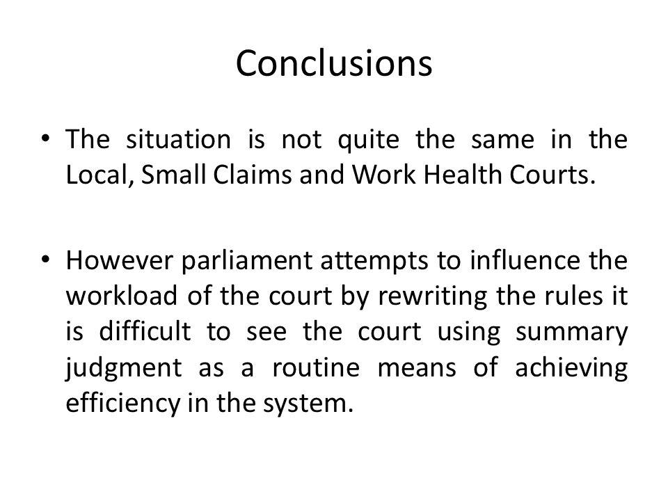 Conclusions The situation is not quite the same in the Local, Small Claims and Work Health Courts.