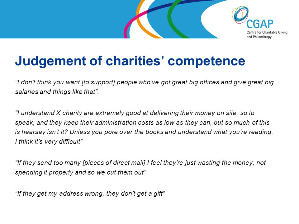 Judgement of charities' competence I don't think you want [to support] people who've got great big offices and give great big salaries and things like that .