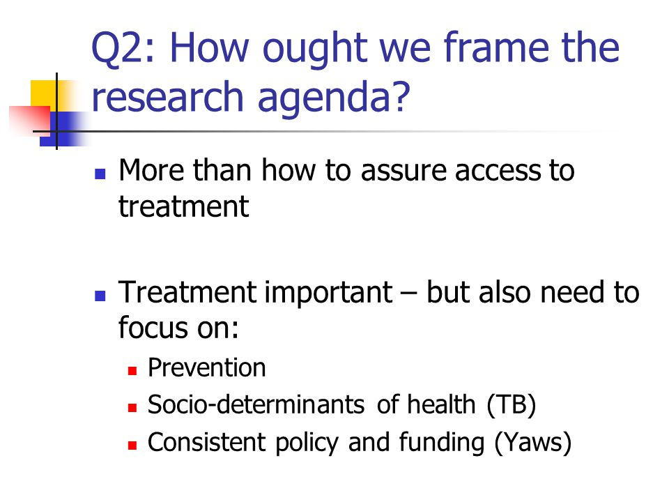 Q2: How ought we frame the research agenda.