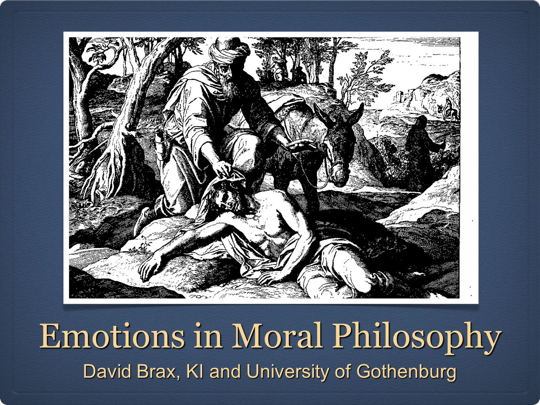 Emotions in Moral Philosophy David Brax, KI and University of Gothenburg