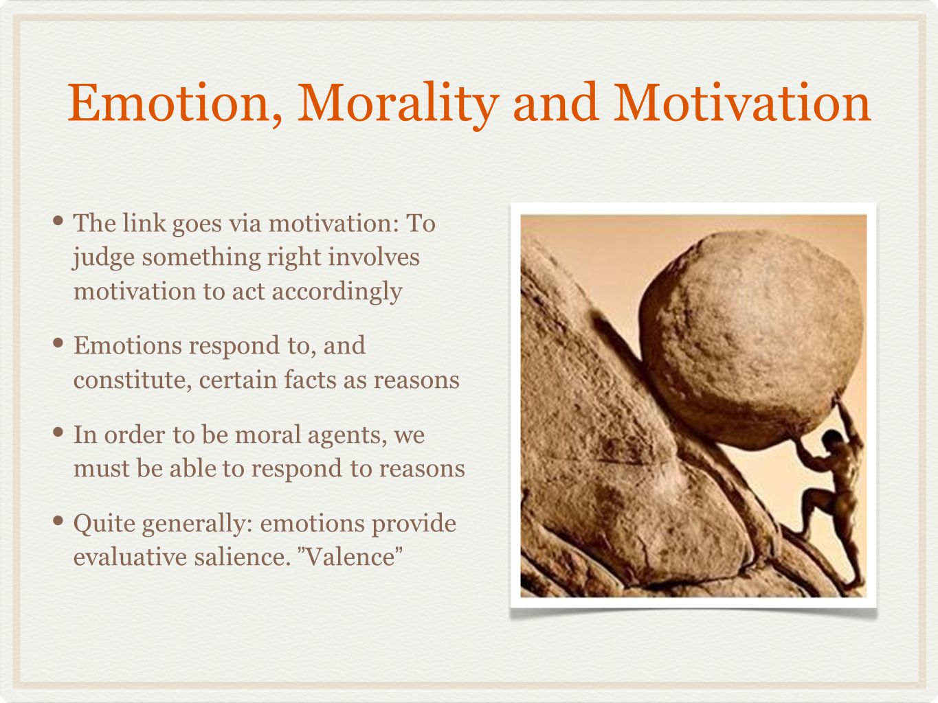 Diffent Roles for Emotions Projectivism/Subjectivism/Response Dependency: Moral Facts are those that cause certain emotional responses Expressivism: Moral Judgments express certain emotions Mental state theory: Emotional states constitutive moral facts: Emotions are what matters Focus : Emotions play a key role in moral learning/development.