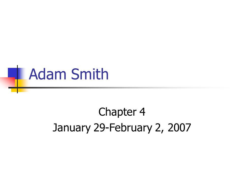 Adam Smith Chapter 4 January 29-February 2, 2007