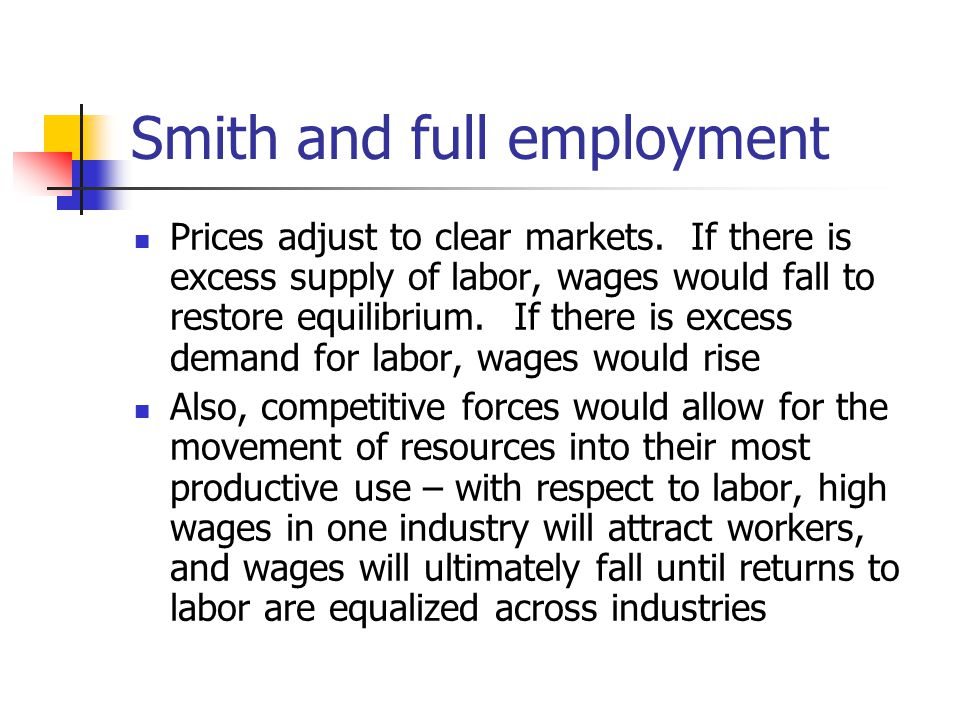 Smith and full employment Prices adjust to clear markets.