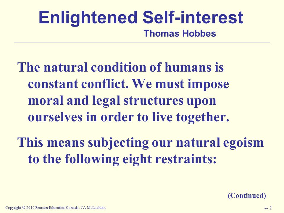 Copyright  2010 Pearson Education Canada / J A McLachlan 4- 2 Enlightened Self-interest Thomas Hobbes The natural condition of humans is constant con