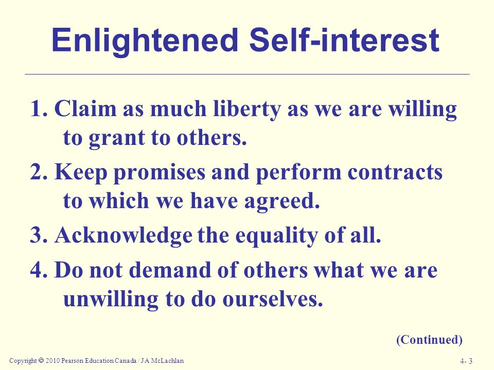 Copyright  2010 Pearson Education Canada / J A McLachlan 4- 3 Enlightened Self-interest 1. Claim as much liberty as we are willing to grant to others