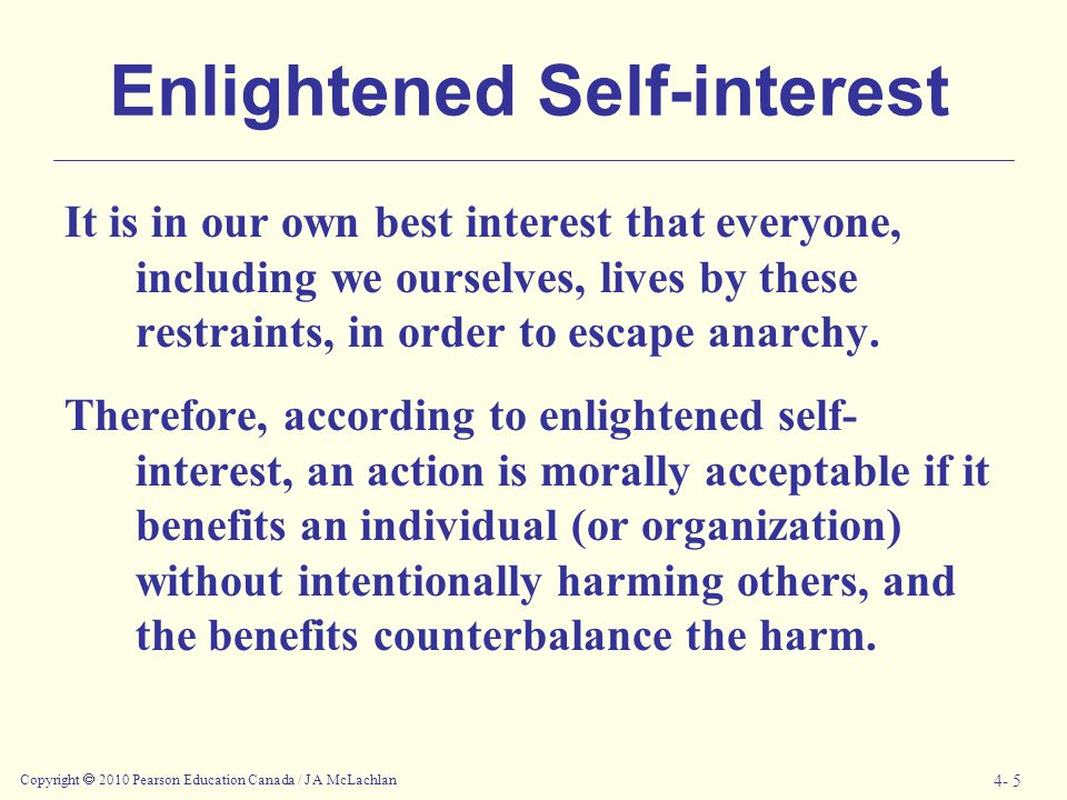 Copyright  2010 Pearson Education Canada / J A McLachlan 4- 5 Enlightened Self-interest It is in our own best interest that everyone, including we ou