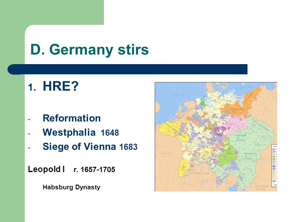 D. Germany stirs 1. HRE? - Reformation - Westphalia 1648 - Siege of Vienna 1683 Leopold I r. 1657-1705 Habsburg Dynasty