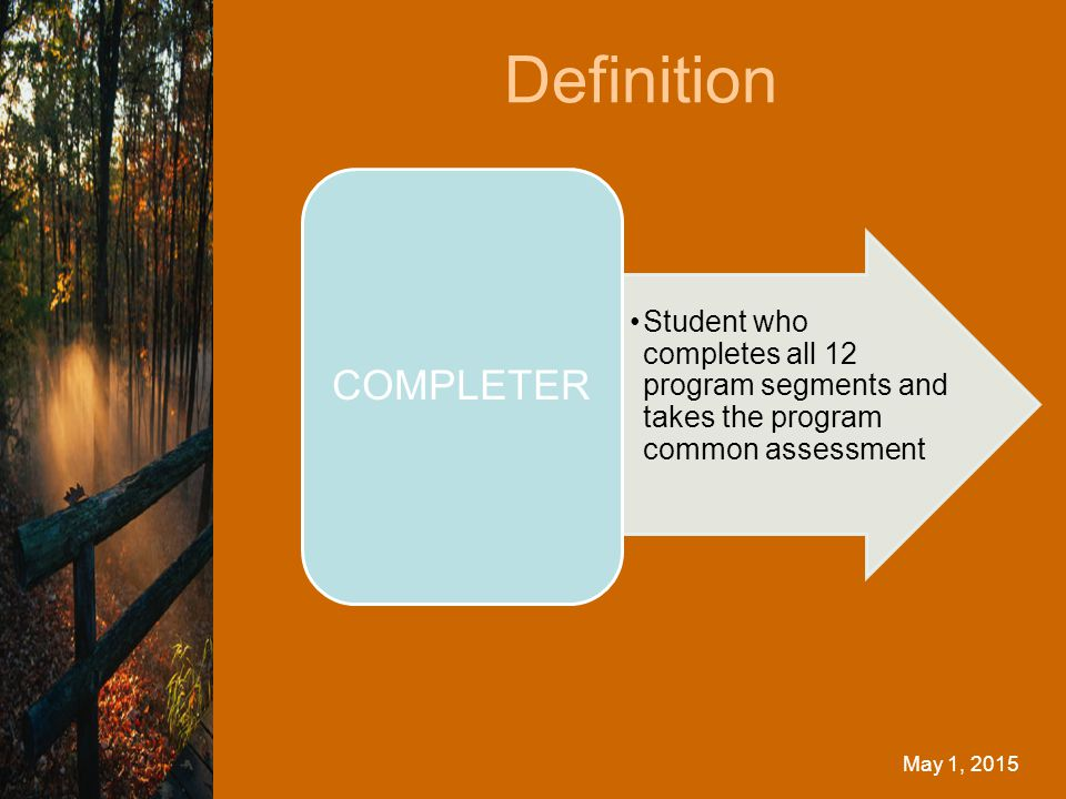 Definition May 1, 2015 Student who completes all 12 program segments and takes the program common assessment COMPLETER