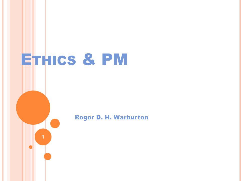 E THICS & PM Roger D. H. Warburton 1