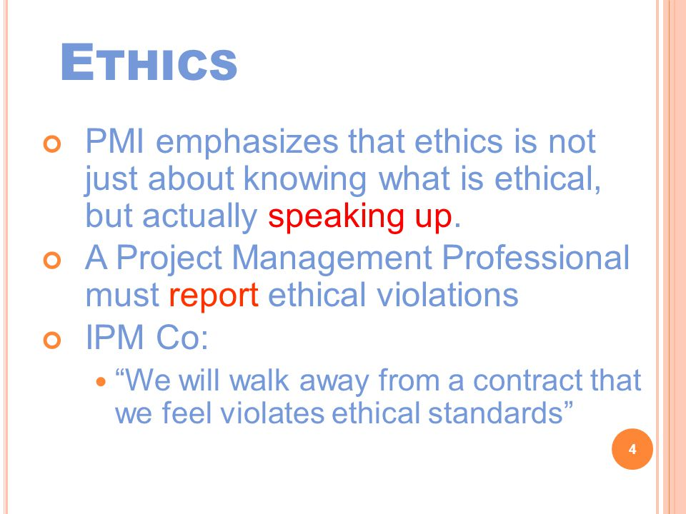 E THICS PMI emphasizes that ethics is not just about knowing what is ethical, but actually speaking up.